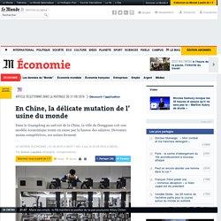 En Chine, la délicate mutation de l' usine du monde