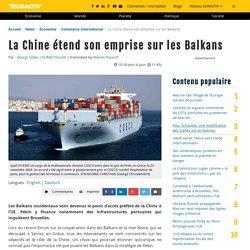 La Chine étend son emprise sur les Balkans – EURACTIV.fr