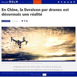 En Chine, la livraison par drones est désormais une réalité