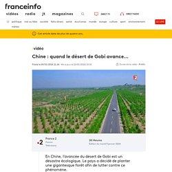 Chine : quand le désert de Gobi avance...