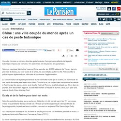 LE PARISIEN 25/07/14 Chine : une ville coupée du monde après un cas de peste bubonique