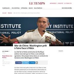 Mer de Chine: Washington prêt à faire face à Pékin - Le Temps
