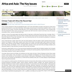 Chinese Trade with Africa Hits Record High | Africa and Asia: The Key Issues