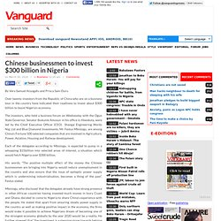 Chinese businessmen to invest $300 billion in Nigeria - Vanguard News