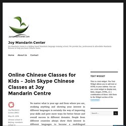 Online Chinese Classes for Kids – Join Skype Chinese Classes at Joy Mandarin Centre – Joy Mandarin Center