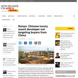 Kenya: Chinese luxury resort developer not targeting buyers from China