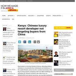 Kenya: Chinese luxury resort developer not targeting buyers from China