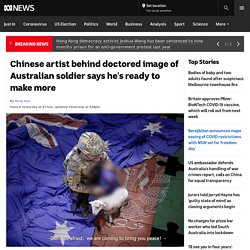 Chinese artist behind doctored image of Australian soldier says he's ready to make more - ABC News