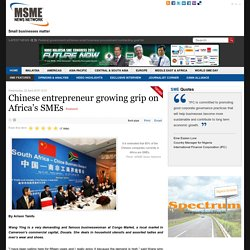 Chinese entrepreneur growing grip on Africa's SMEs
