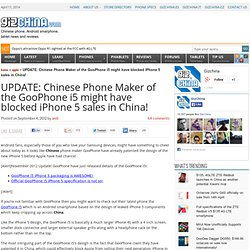 Chinese Phone Maker of the GooPhone i5 might have blocked iPhone 5 sales!