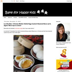 Bake for Happy Kids: Liu Sha Bao / Chinese Molten Salted Egg Custard Steamed Buns 流沙包 Again! More tips to share!