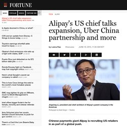 Alipay: Chinese payment service's US chief talks US ambitions, Uber - Fortune