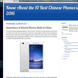 Know About the 10 Best Chinese Phones in 2016: Importance of Xiaomi Phones Made in China
