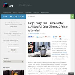 Large Enough to 3D Print a Boat or SUV, New Full Color Chinese 3D Printer is Unveiled