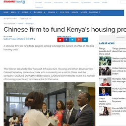 Kenya : Chinese firm to fund Kenya's housing projects - Standard Digital News