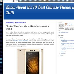 Know About the 10 Best Chinese Phones in 2016: Clout of Shenzhen Xiaomi Distributors on the World