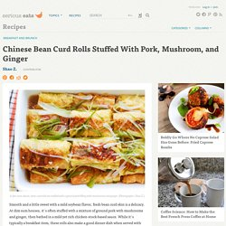 Chinese Bean Curd Rolls Stuffed With Pork, Mushroom, and Ginger