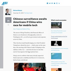 Chinese surveillance awaits Americans if China wins race for mobile tech