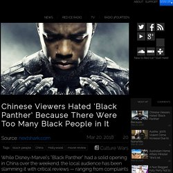 Chinese Viewers Hated 'Black Panther' Because There Were Too Many Black People in It