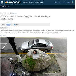 """Photoblog - Chinese worker builds """"egg"""" house to beat high cost of living"""