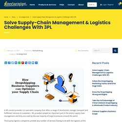 Solve Supply-Chain Management & Logistics Challenges With 3PL - ChineseSourcingAgent.com