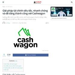 Giải pháp tài chính siêu tốc, nhanh chóng và dễ dàng thành công với Cashwagon - Sàn Điện Tử
