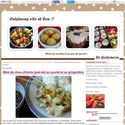 Wok de chou chinois (psé-tai) au poulet et au gingembre - Cuisinons vite et bon ^^