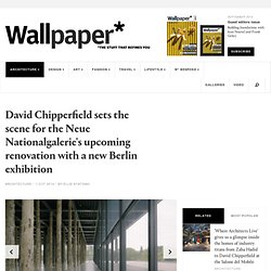 David Chipperfield sets the scene for the Neue Nationalgalerie's upcoming renovation with a new Berlin exhibition