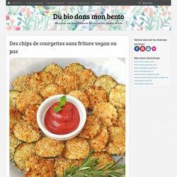 Des chips de courgettes sans friture vegan ou pas - Du bio dans mon bento