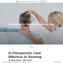 Is Chiropractic Care Effective in Treating Arthritis Pain? – Chiropractic Treatment Byron Bay
