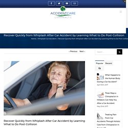 Recover Quickly from Whiplash After Car Accident by Learning What to Do Post-Collision