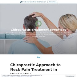 Chiropractic Approach to Neck Pain Treatment in Byron Bay