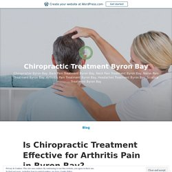 Is Chiropractic Treatment Effective for Arthritis Pain in Byron Bay?