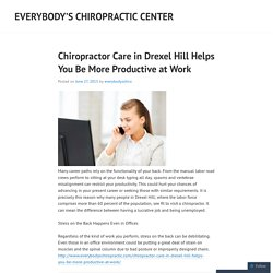 Chiropractor Care in Drexel Hill Helps You Be More Productive at Work