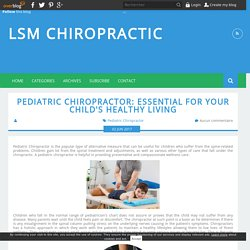 Pediatric Chiropractor: Essential For Your Child's Healthy Living