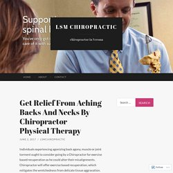Get Relief From Aching Backs And Necks By Chiropractor Physical Therapy
