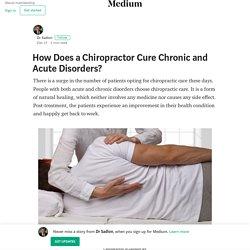How Does a Chiropractor Cure Chronic and Acute Disorders?