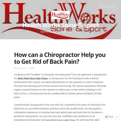 How can a Chiropractor Help you to Get Rid of Back Pain? – Health Works Spine & Sport
