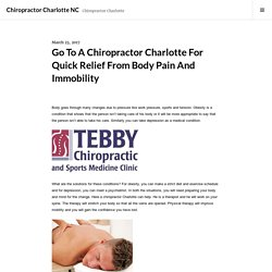 Go To A Chiropractor Charlotte For Quick Relief From Body Pain And Immobility – Chiropractor Charlotte NC