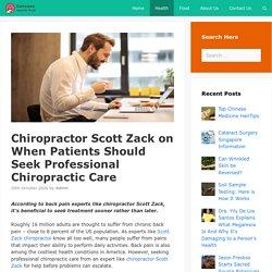 Chiropractor Scott Zack on When Patients Should Seek Professional Chiropractic Care – Consume Healthy Food