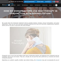 How do Chiropractors use heat therapy in conjunction with rehabilitation?