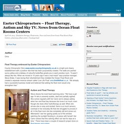 Exeter Chiropractors - Float Therapy, Autism and Sky TV. News from Ocean Float Rooms Centers