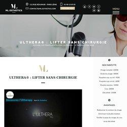 Ulthera® : Lifter sans chirurgie - ML Esthetics - Votre centre de Médecine Esthétique à Paris