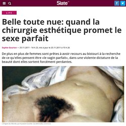 Belle toute nue: quand la chirurgie esthétique promet le sexe parfait