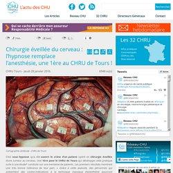 Réseau CHU:Chirurgie éveillée du cerveau : l'hypnose remplace l'anesthésie, une 1ère au CHRU de Tours !