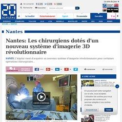 Nantes: Les chirurgiens dotés d'un nouveau système d'imagerie 3D révolutionnaire