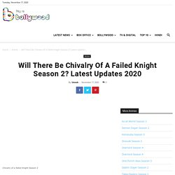 Will There Be Chivalry Of A Failed Knight Season 2? Latest Updates 2020