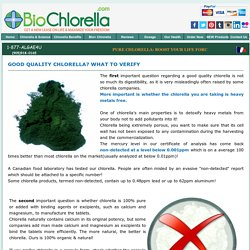 About the quality of chlorella- Bio+ Chlorella©,from Bio+ Sources, is a superior quality green algae health supplement, made of 100 % pure chlorella pyrenoidosa, all natural, with nothing added, at an economical price!