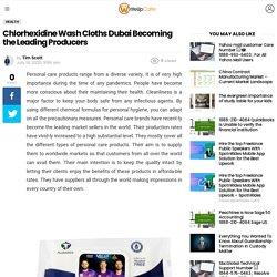 Chlorhexidine Wash Cloths Dubai Becoming the Leading Producers