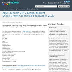 Allyl Chloride 2017 Global Market Share,Growth,Trends & Forecast to 2022